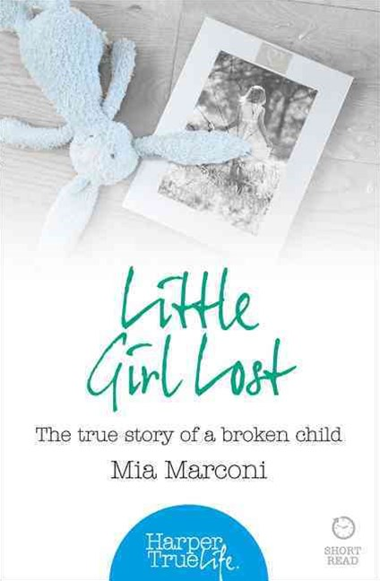 Little Girl Lost: The True Story of a Broken Child