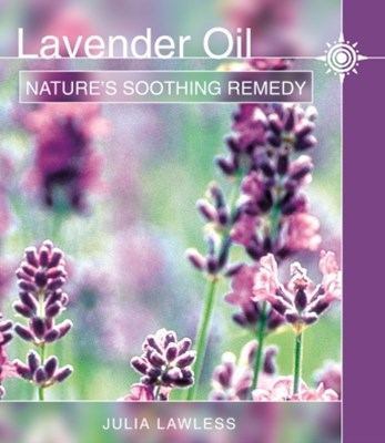 Lavender Oil: NatureGÇÖs Soothing Herb
