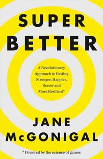 Superbetter: How a Gameful Life Can Make You Stronger, Happier, Braver and More Resilient by Jane McGonigal (9780008106331) - PaperBack - Computing