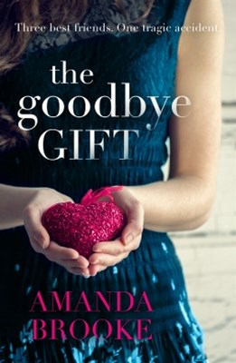 The Goodbye Gift: A gripping story of love, friendship and betrayal