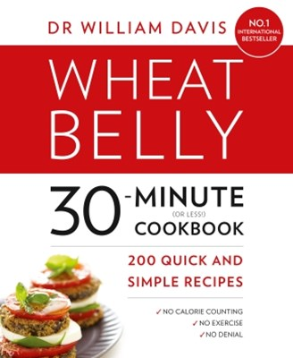 Wheat Belly 30-Minute (or Less!) Cookbook: 200 quick and simple recipes