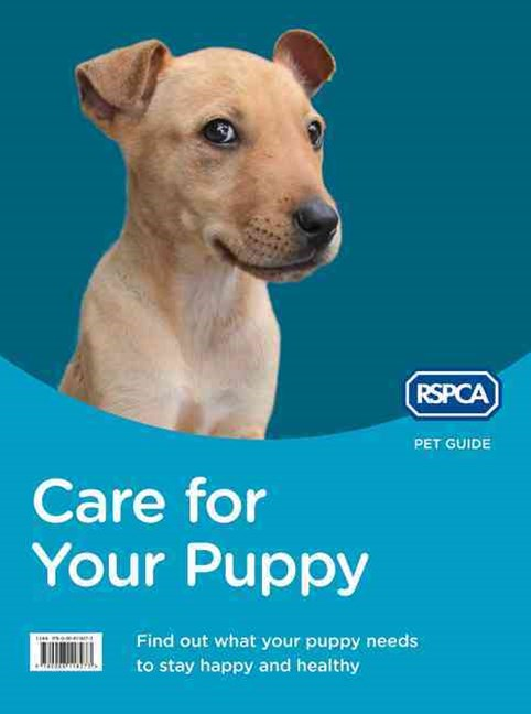 RSPCA Pet Guide: Care For Your Puppy [New Edition]
