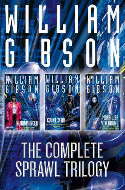 Complete Sprawl Trilogy: Neuromancer, Count Zero, Mona Lisa Overdrive