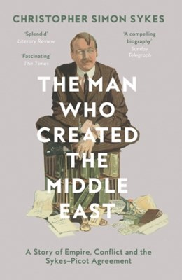 (ebook) The Man Who Created the Middle East: A Story of Empire, Conflict and the Sykes-Picot Agreement