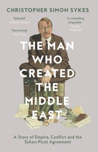 (ebook) The Man Who Created the Middle East: A Story of Empire, Conflict and the Sykes-Picot Agreement - Biographies Military