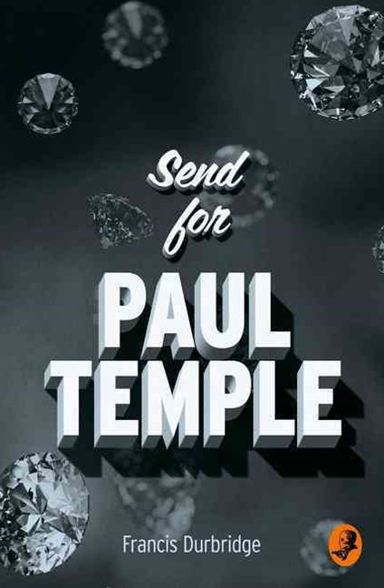 Send For Paul Temple [A Paul Temple Mystery Edition]