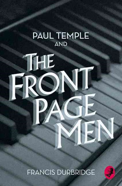 Paul Temple and the Front Page Men [A Paul Temple Mystery Edition]