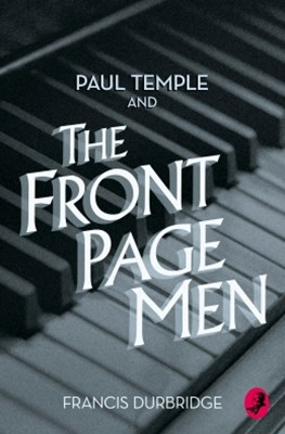 (ebook) Paul Temple and the Front Page Men (A Paul Temple Mystery)