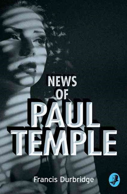 News of Paul Temple [A Paul Temple Mystery Edition]