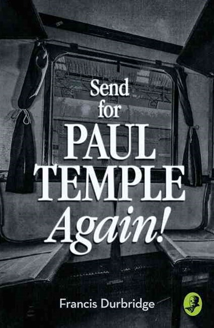 Send For Paul Temple Again! [A Paul Temple Mystery Edition]