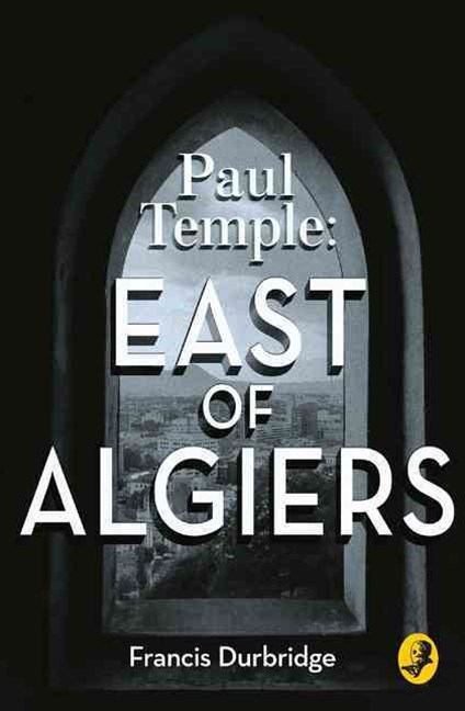 Paul Temple: East of Algiers [A Paul Temple Mystery Edition]