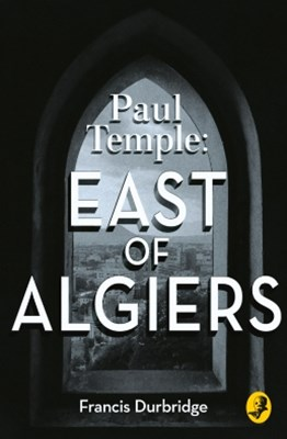 (ebook) Paul Temple: East of Algiers (A Paul Temple Mystery)