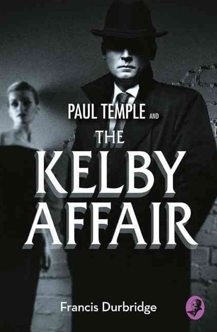 Paul Temple and the Kelby Affair [A Paul Temple Mystery Edition]