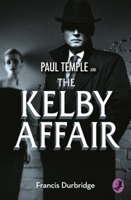 Paul Temple and the Kelby Affair (A Paul Temple Mystery)