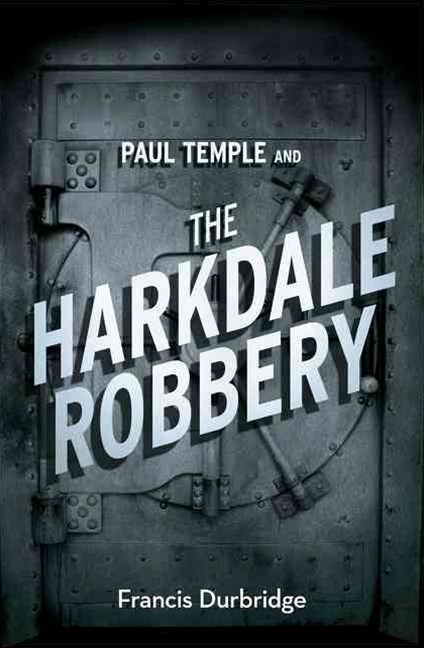 Paul Temple and the Harkdale Robbery [A Paul Temple Mystery Edition]