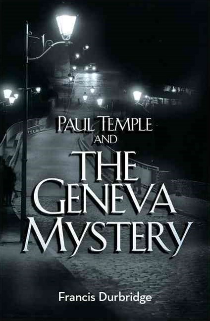Paul Temple and the Geneva Mystery [A Paul Temple Mystery Edition]