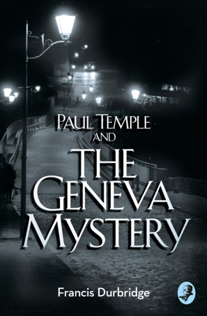 Paul Temple and the Geneva Mystery (A Paul Temple Mystery)