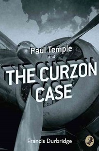 Paul Temple and the Curzon Case [A Paul Temple Mystery Edition] by Francis Durbridge (9780008125745) - PaperBack - Crime Classics