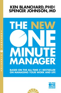 The One Minute Manager - The New One Minute Manager [Thorsons Classics edition] by Kenneth Blanchard, Spencer JohnsonM.D. (9780008128043) - PaperBack - Business & Finance Business Communication