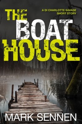 (ebook) The Boat House (A DI Charlotte Savage Short Story)