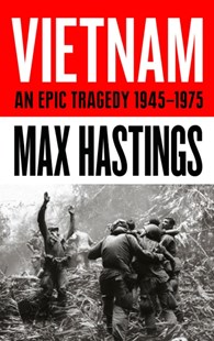 Vietnam: An Epic Tragedy: 1945-1975 by Max Hastings (9780008132989) - HardCover - History Asia