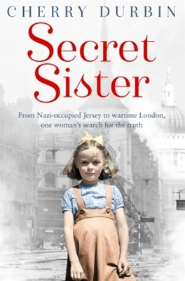 (ebook) Secret Sister: From Nazi-occupied Jersey to wartime London, one woman's search for the truth (Long Lost Family)