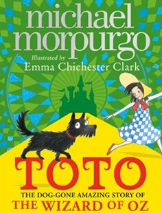 Toto: The Dog-gone Amazing Story Of The Wizard Of Oz by Michael Morpurgo, Emma Chichester Clark (9780008134594) - HardCover - Children's Fiction Classics