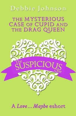 The Mysterious Case of Cupid and the Drag Queen: A LoveGǪMaybe Valentine eShort