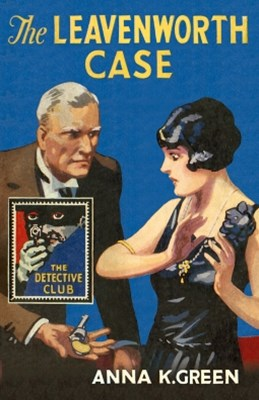 The Leavenworth Case (Detective Club Crime Classics)