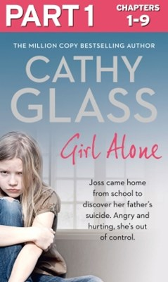 Girl Alone: Part 1 of 3: Joss came home from school to discover her father's suicide. Angry and hur