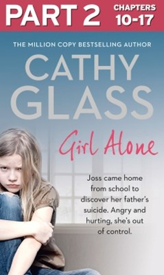 Girl Alone: Part 2 of 3: Joss came home from school to discover her father's suicide. Angry and hur