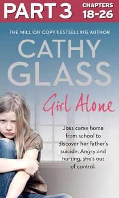 Girl Alone: Part 3 of 3: Joss came home from school to discover her father