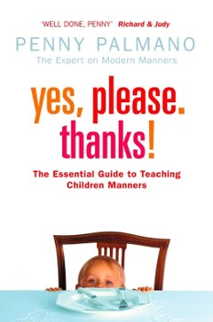(ebook) Yes, Please. Thanks!: Teaching Children of All Ages Manners, Respect and Social Skills for Life