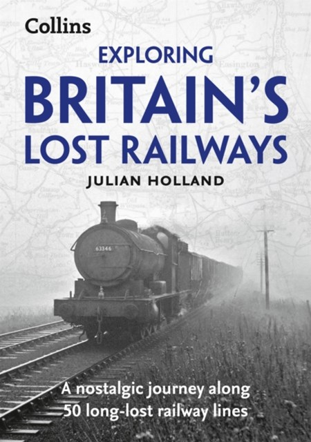 Exploring Britain's Lost Railways