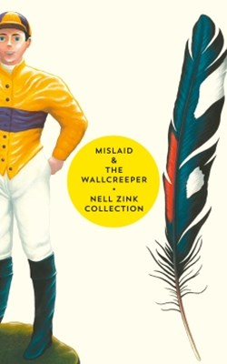 (ebook) Mislaid & The Wallcreeper: The Nell Zink Collection