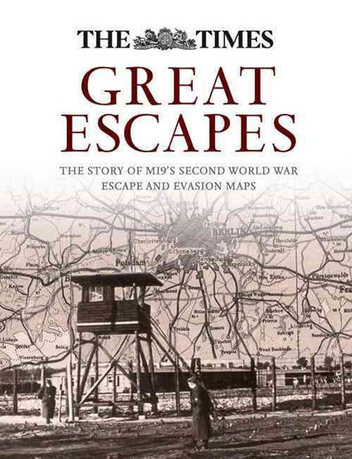 Great Escapes: The Story Of Mi9s Second World War Escape And Evasion Maps [not-us]