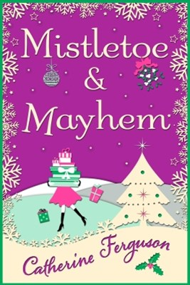 Mistletoe and Mayhem: A cosy, chaotic Christmas read!