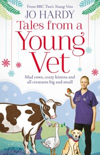 (ebook) Tales from a Young Vet: Mad cows, crazy kittens, and all creatures big and small - Biographies General Biographies