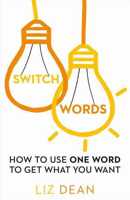 Switch Words: How To Use One Word Of Power And Get What You Want