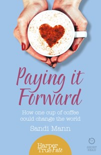 (ebook) Paying it Forward: How One Cup of Coffee Could Change the World (HarperTrue Life – A Short Read) - Biographies General Biographies