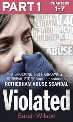 (ebook) Violated: Part 1 of 3: A Shocking and Harrowing Survival Story from the Notorious Rotherham Abuse Scandal