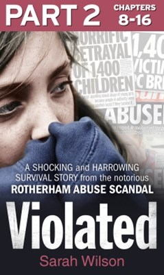 (ebook) Violated: Part 2 of 3: A Shocking and Harrowing Survival Story from the Notorious Rotherham Abuse Scandal