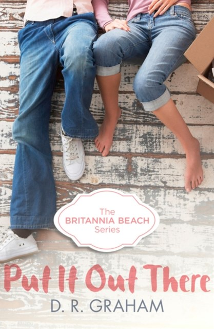 (ebook) Put It Out There (Britannia Beach, Book 1)