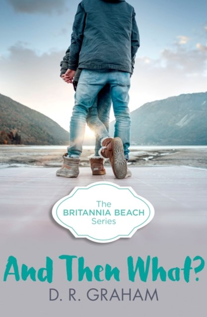 (ebook) And Then What? (Britannia Beach, Book 3)