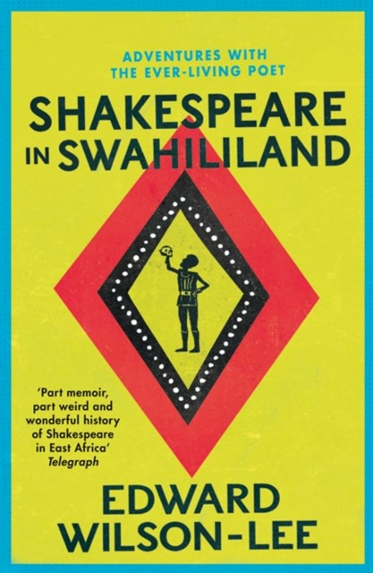 Shakespeare in Swahililand: Adventures with the Ever-Living Poet
