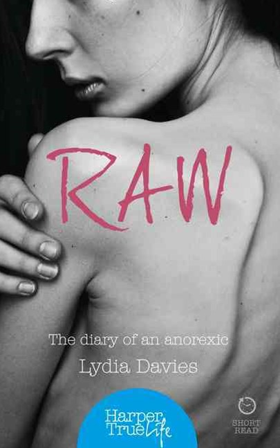 Harpertrue Life - A Short Read - Raw: The Diary Of An Anorexic