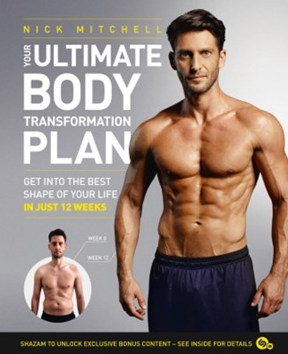 Your Ultimate Body Transformation Plan: Get into the best shape of your life GÇô in just 12 weeks