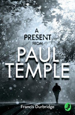 A Present from Paul Temple: Two Short Stories including Light-Fingers: A Paul Temple Story (A Paul Temple Mystery)