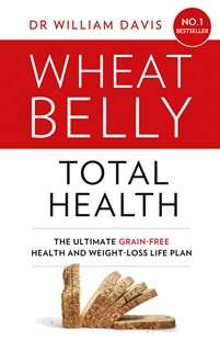 Wheat Belly Total Health: The Ultimate Grain-free Health And Weight-lossPlan by William MD Davis (9780008150891) - PaperBack - Health & Wellbeing Fitness