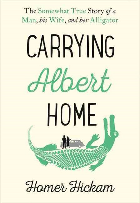 Carrying Albert Home: The Somewhat True Story of a Man, his Wife and herAlligator